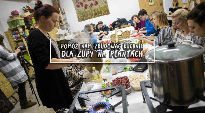 Pomóż nam zbudować kuchnię dla ZUPY NA PLANTACH